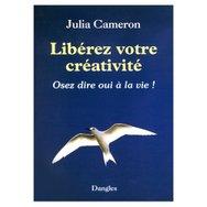 Libérez votre créativité, Osez dire oui à la vie de Julia Cameron, traduction française de The artist's Way, A spiritual Path to Higher Creativity